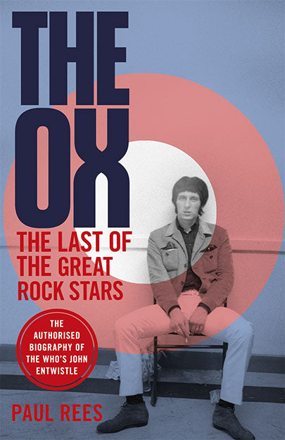 The Ox - The Last of the Great Rock Stars: The Authorised Biography of The Who's John Entwistle