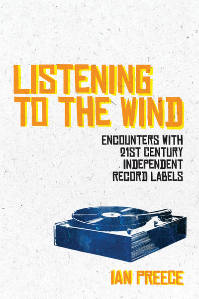 Listening to the Wind: Encounters with 21st Century Independent Record Labels