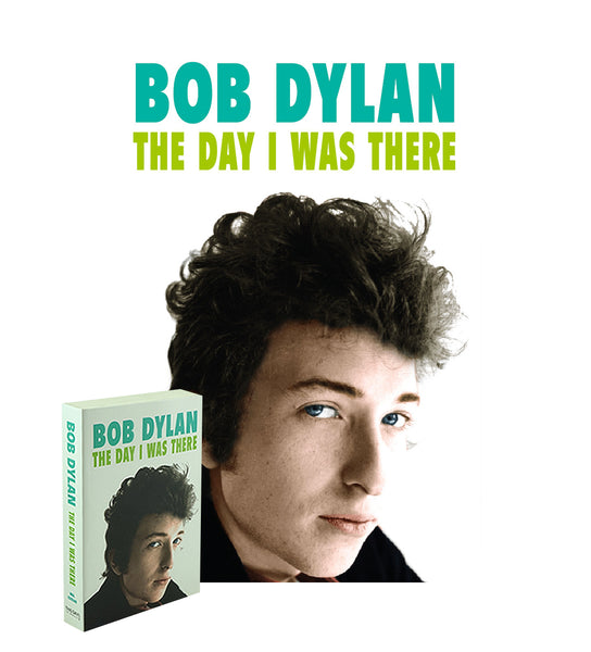 BOB DYLAN - THE DAY I WAS THERE