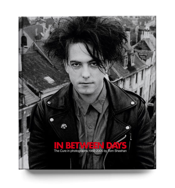 In Between Days: The Cure In Photographs 1982-2005 (Hardback Edition)
