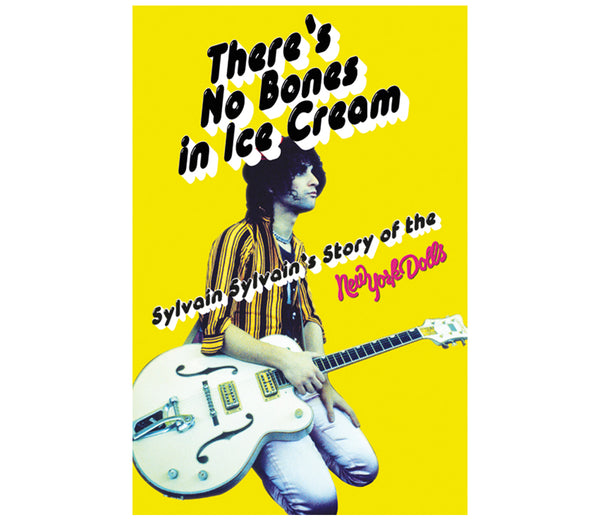 There's No Bones in Ice Cream: Sylvain Sylvain's Story of the New York Dolls (Signed)
