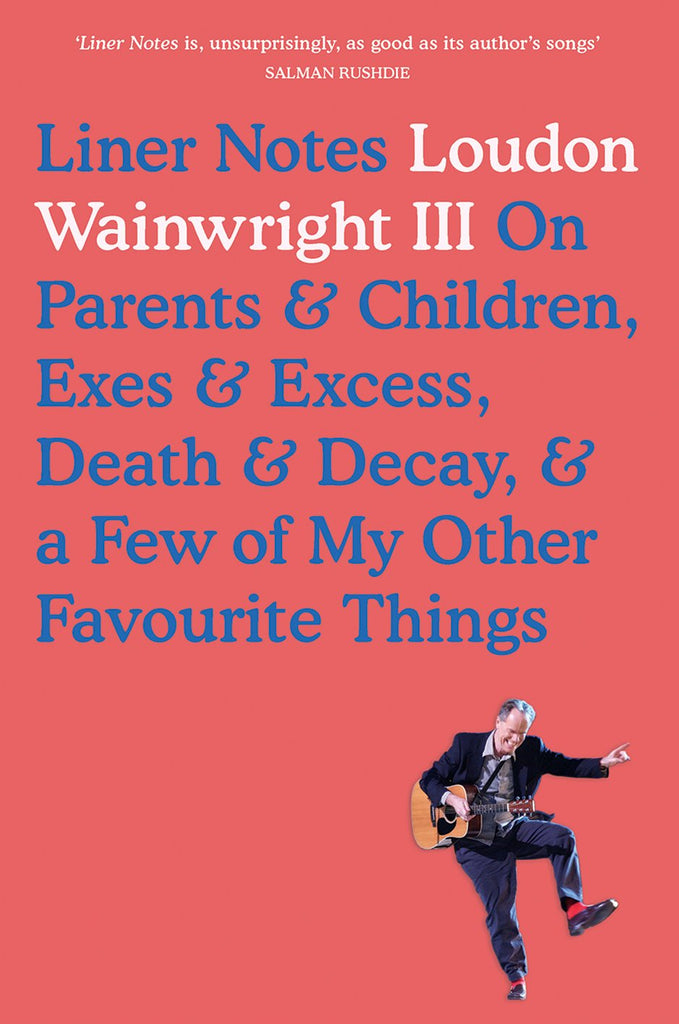 Liner Notes: Loudon Wainwright III on Parents & Children, Exes & Excess, Death & Decay, & a Few of My Other Favourite Things