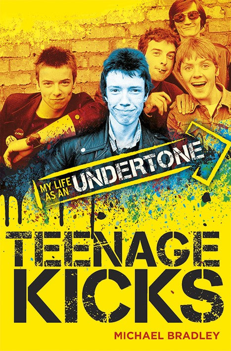 Teenage Kicks: My Life an Undertone by Michael Bradley