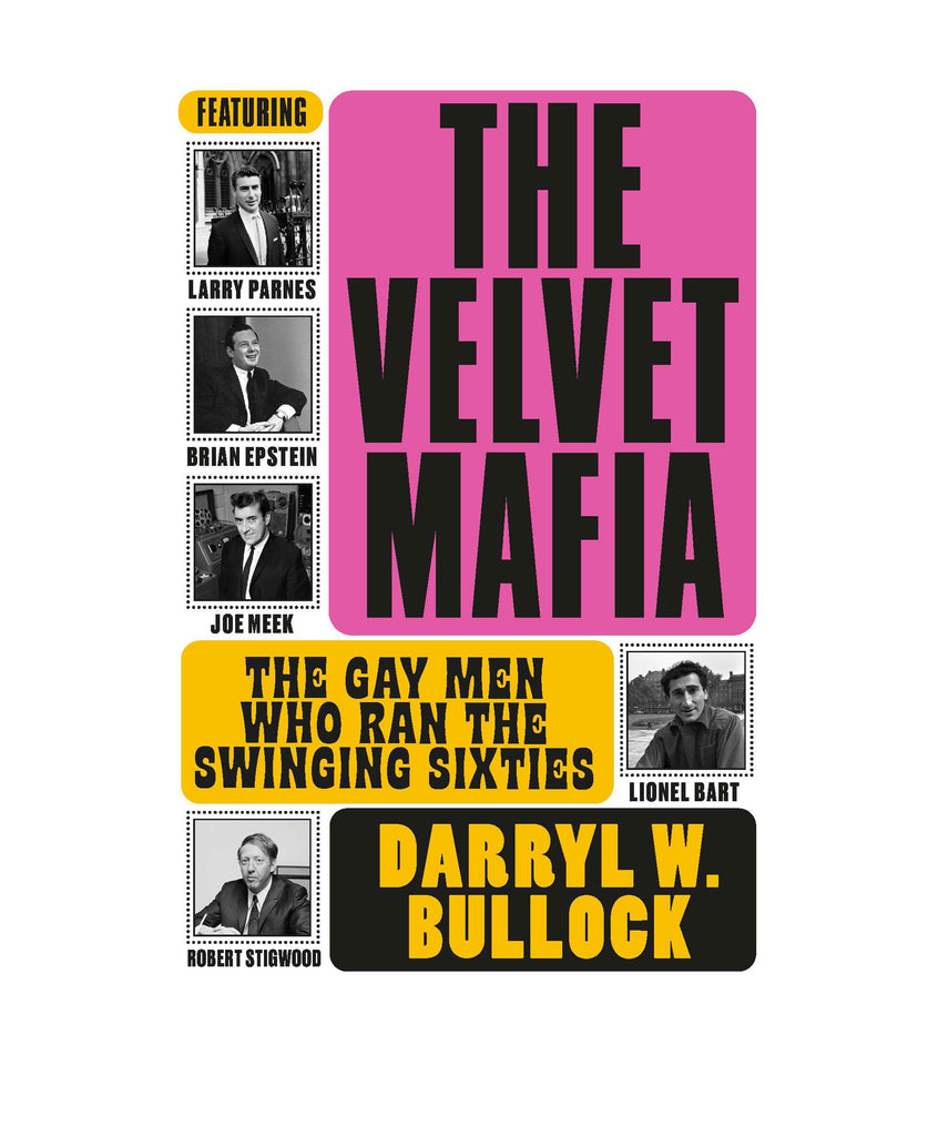 The Velvet Mafia: The Gay Men Who Ran the Swinging Sixties