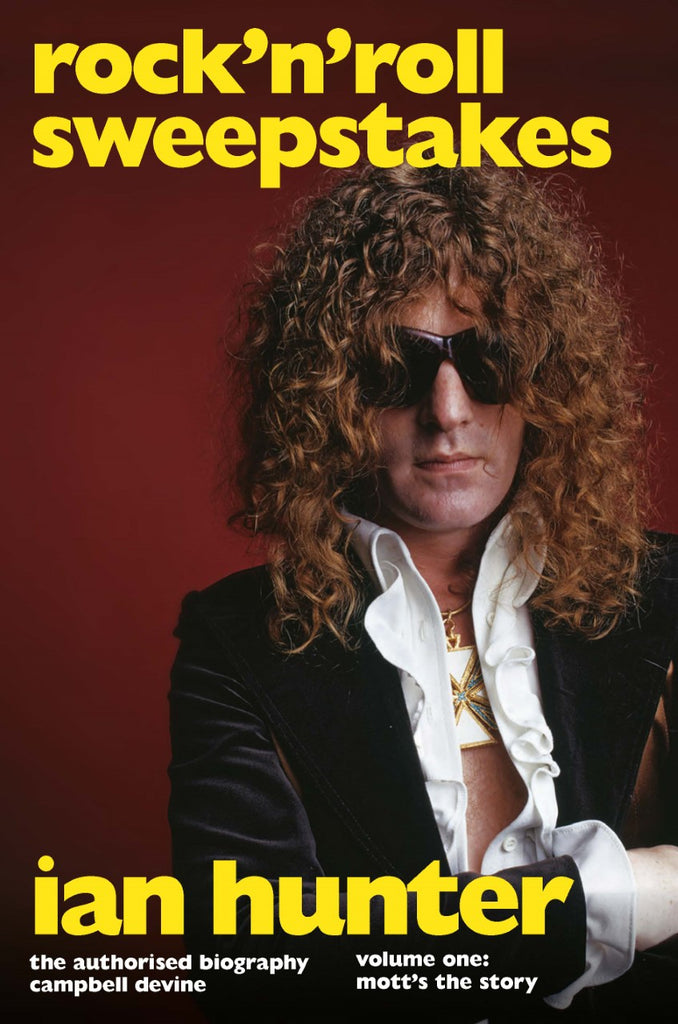 Rock n Roll Sweepstakes: The Authorised Biography of Ian Hunter – Volume 1 (Hardback Edition)