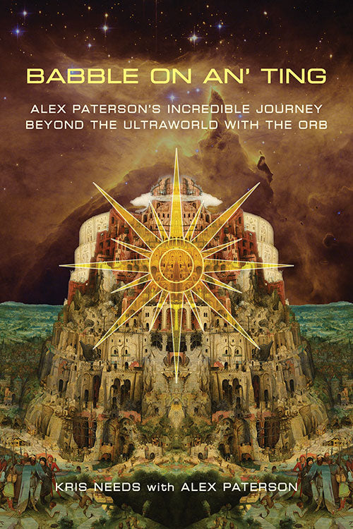 Babble On An' Ting: Alex Paterson's Incredible Journey Beyond The Ultraworld with The Orb – SIGNED EDITION