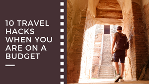 10 Travel Hacks When You Are On A Budget