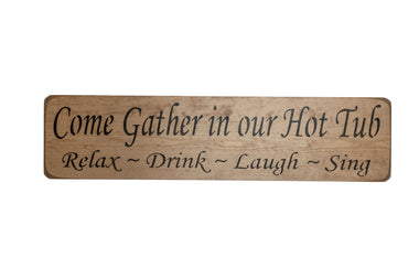 Come Gather in our Hot Tub Relax-Drink-Laugh-Sing Sign