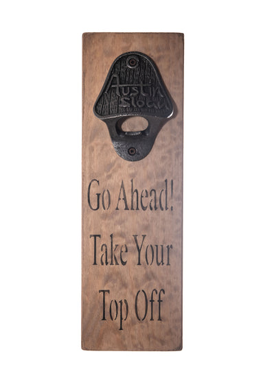 "30cm x 10cm, Solid wood decorative bottle opener sign, handmade in the UK by Austin Sloan with a humorous quote ""Go Ahead Take Your Top Off"""
