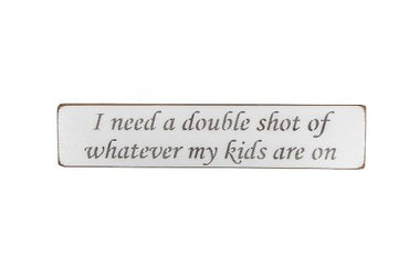 I need a double shot of whatever my kids are on 45cm Wood Sign