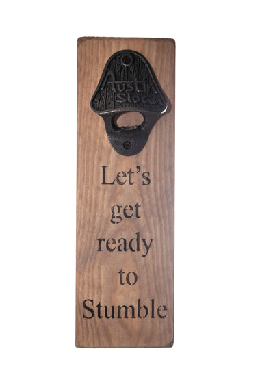Let's Get Ready To Stumble Bottle Opener