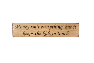 Money isn't everything, but it keeps the kids in touch 45cm wood sign