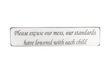 Please excuse our mess, our standards have lowered with each child 45cm wood sign
