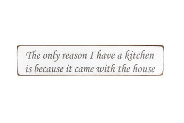 The only reason I have a kitchen is because it came with the house 45cm wood sign