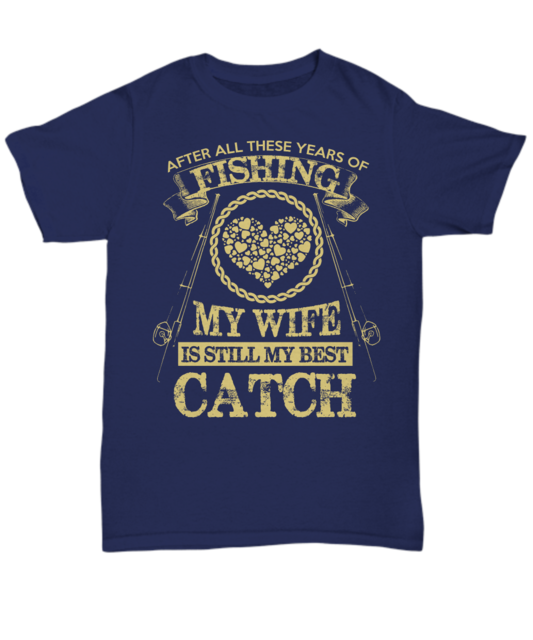 2018 Hot Sale 100% Cotton My Wife Is Still My Best Catch Funny Fishing