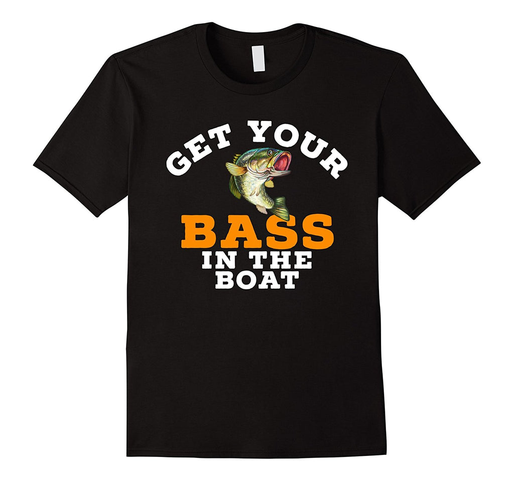 Funny Fishing T-shirt - GET YOUR BASS IN THE BOAT