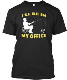 Be In My Office Fishing T-shirt