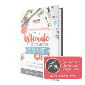 The Ultimate Silhouette Print and Cut Guide eBook