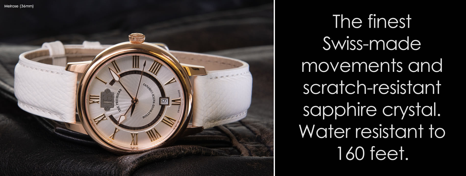 The finest Swiss-made movements and scratch-resistant sapphire crystal. Water resistant to 160 feet.