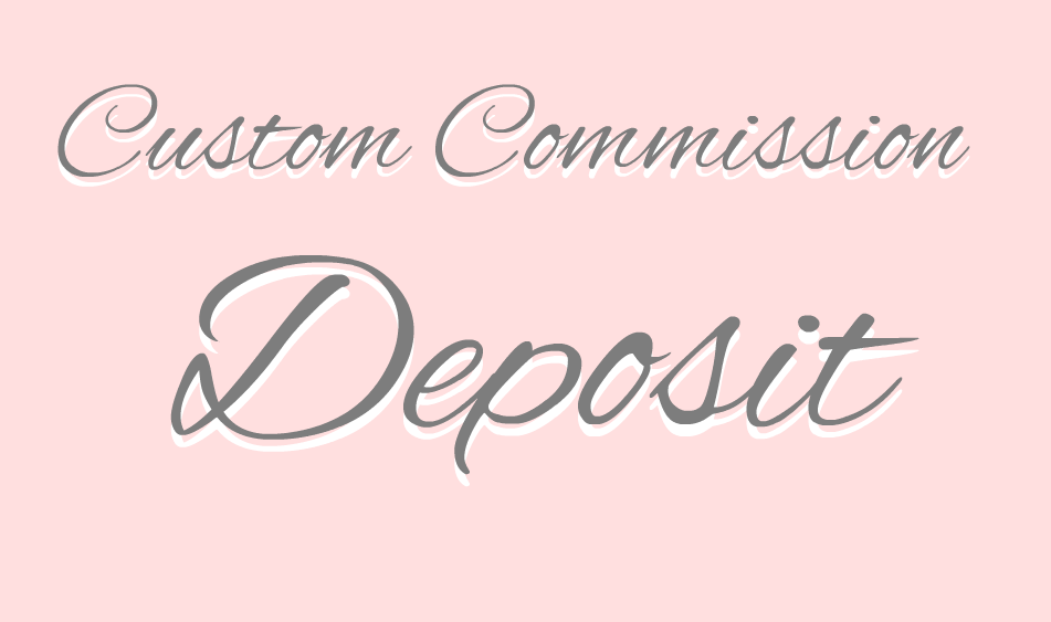 x Custom Commission Deposit