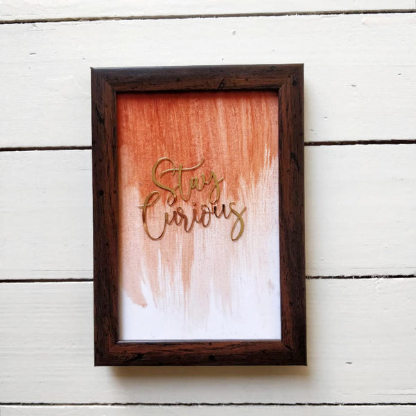 Stay Curious - Beautiful Hand Painted Inspirational Frame