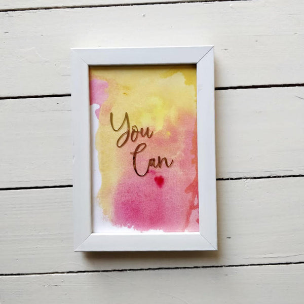 You Can - Beautiful Hand Painted Inspirational Frame