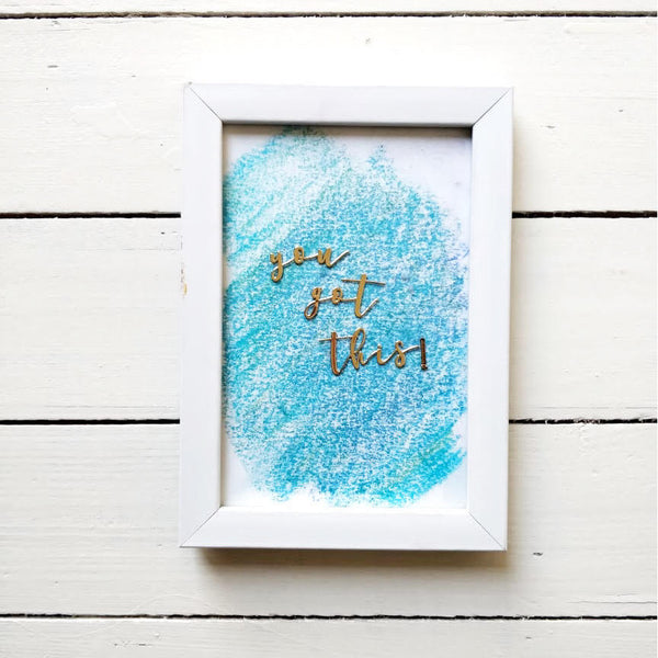 You Got This - Beautiful Hand Painted Inspirational Frame