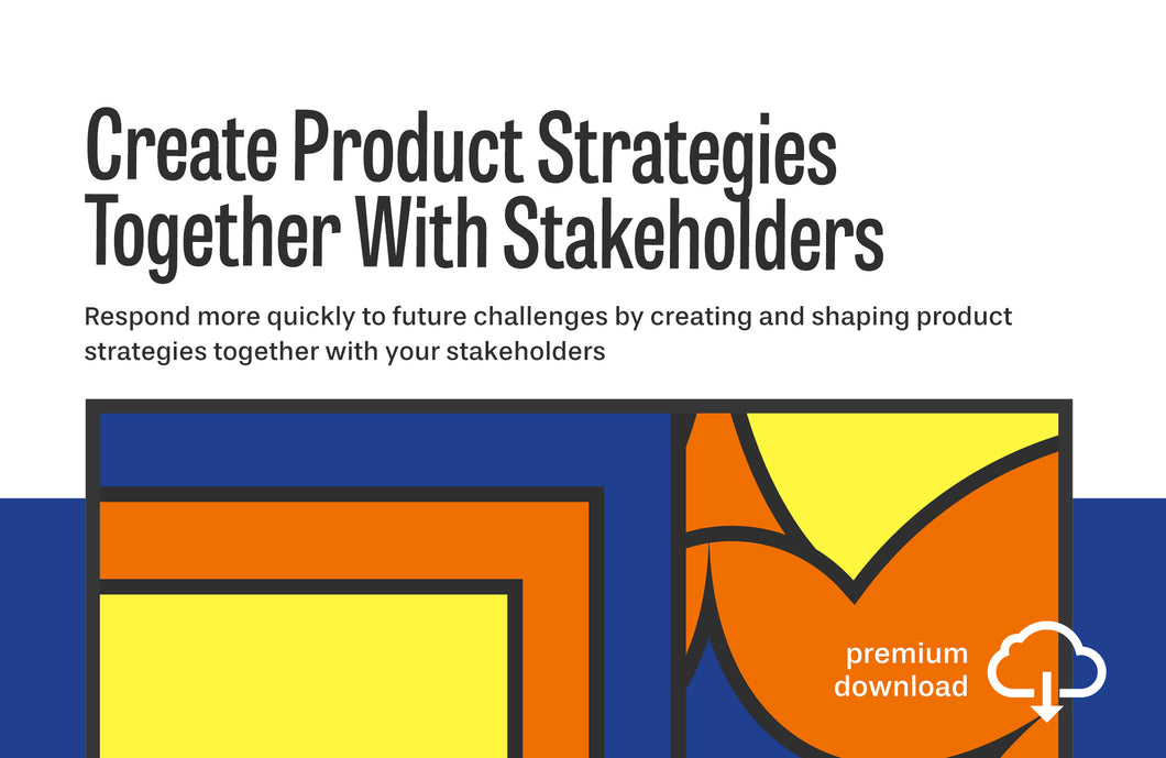 Do-It-Yourself Workshop: Create Product Strategies Together With Stakeholders