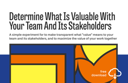 Experiment: Determine What Is Valuable With Your Team And Its Stakeholders