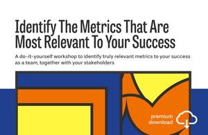 Do-It-Yourself Workshop: Identify The Metrics That Are Most Relevant To Your Success