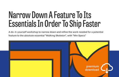Do-It-Yourself Workshop: Narrow Down A Feature To Its Essentials In Order To Ship Faster