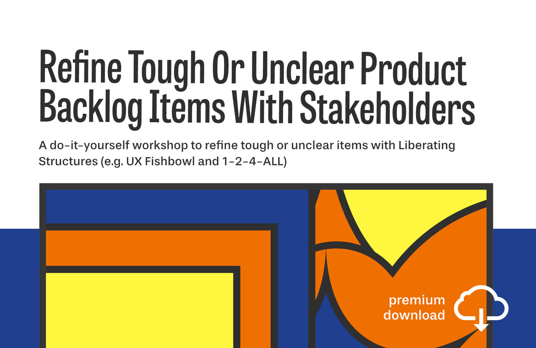 Do-It-Yourself Workshop: Refine Tough Or Unclear Product Backlog Items With Stakeholders