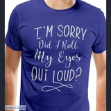 Sorry Did I Roll My Eyes Out Loud T-Shirt - Asian Size S / Blue - Sorry Did I Roll My Eyes Out Loud