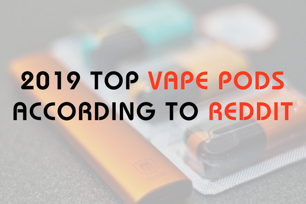 2019 Top Vape Pods According to Reddit