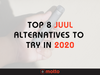 Top 8 JUUL Alternatives to Try in 2020