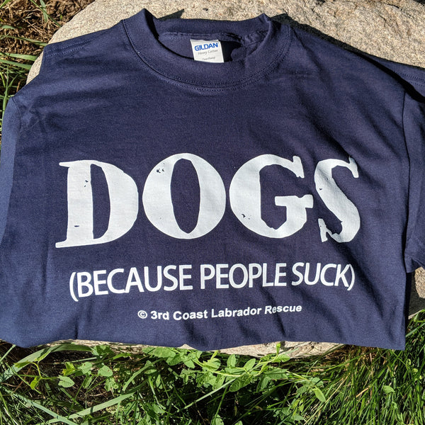 Dogs - Because People Suck T-Shirt