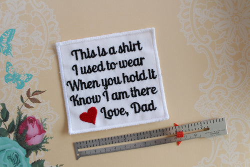 Memory Pillow Applique Patch. Shirt I Used To Wear -Love Dad. Memorial Applique. Patch