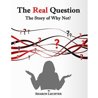 The Real Question-The Story of Why Not Ebook