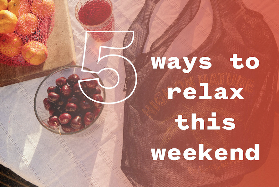 5 Ways To Relax This Weekend