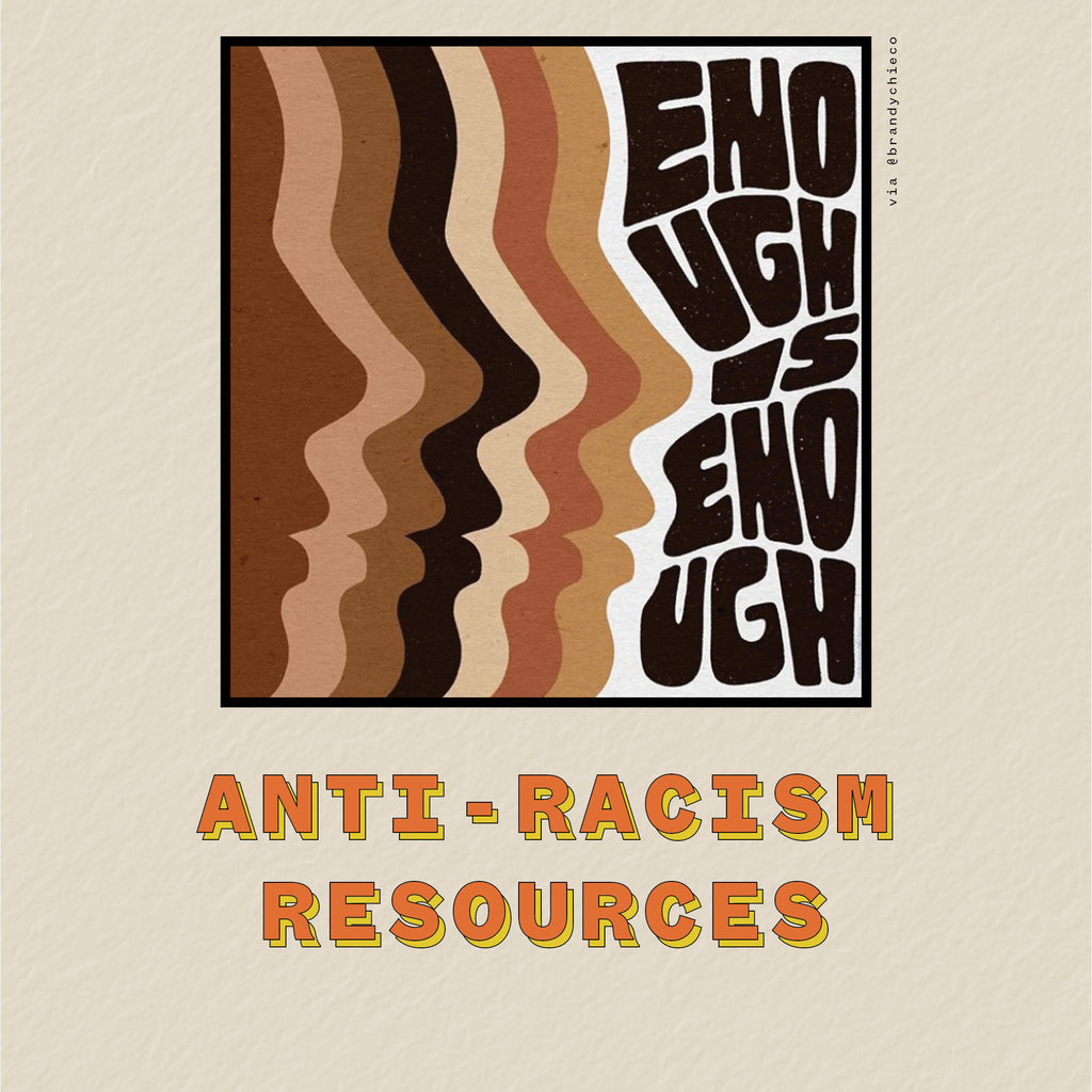 ANTI-RACISM RESOURCES + ORGANIZATIONS & ARTISTS TO SUPPORT