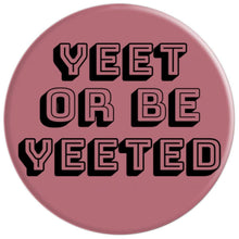 Yeet or Be Yeeted Pop Socket - PopSockets Grip and Stand for Phones and Tablets