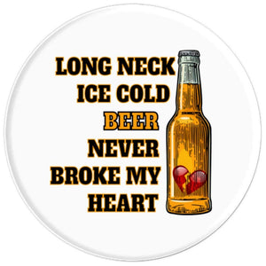 Long Neck Ice Cold Beer Never Broke My Heart PopSockets Grip and Stand for Phones and Tablets