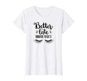 "Womens ""Better Late Than Ugly"" Shirt"
