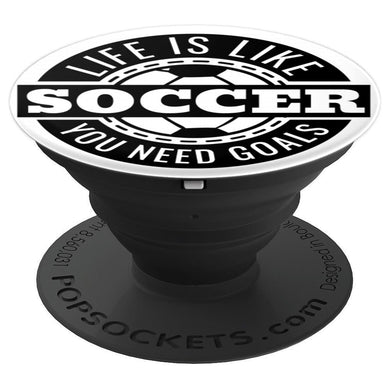 Soccer Popsocket - Life Is Like Soccer You Need Goals - PopSockets Grip and Stand for Phones and Tablets