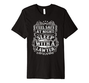 Funny Lawyer Shirt - Feel Safe at Night Sleep With a Lawyer