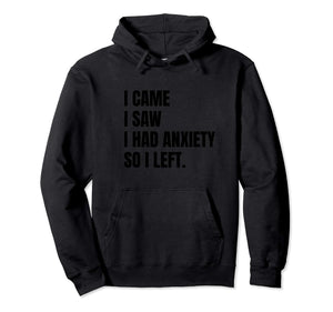 I Came I Saw I Had Anxiety So I Left Pullover Hoodie