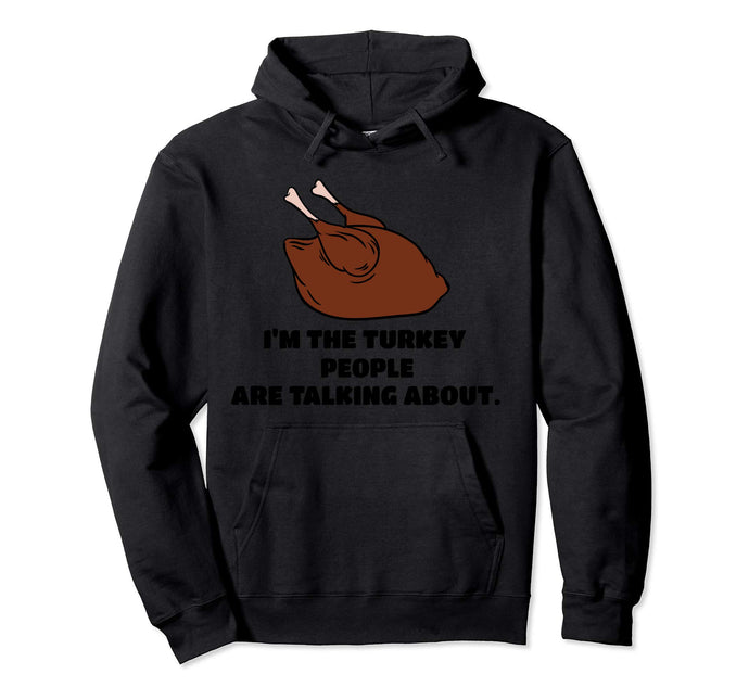 Funny Thanksgiving I'm The Turkey Everyone's Talking About Pullover Hoodie