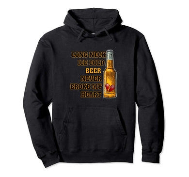 Long Neck Ice Cold Beer Never Broke My Heart Pullover Hoodie