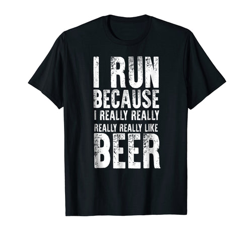 I Run Because I Really Like Beer | PREMIUM RUNNING SHIRT