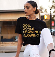 Load image into Gallery viewer, God. Goals. Growing & Glowing. Shirt